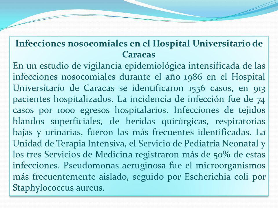 Infecciones nosocomiales en el Hospital Universitario de Caracas En un estudio de vigilancia epidemiológica intensificada de las infecciones nosocomia