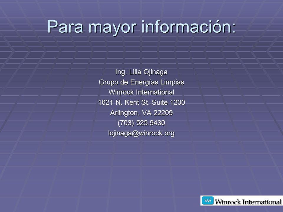 Para mayor información: Ing.Lilia Ojinaga Grupo de Energías Limpias Winrock International 1621 N.