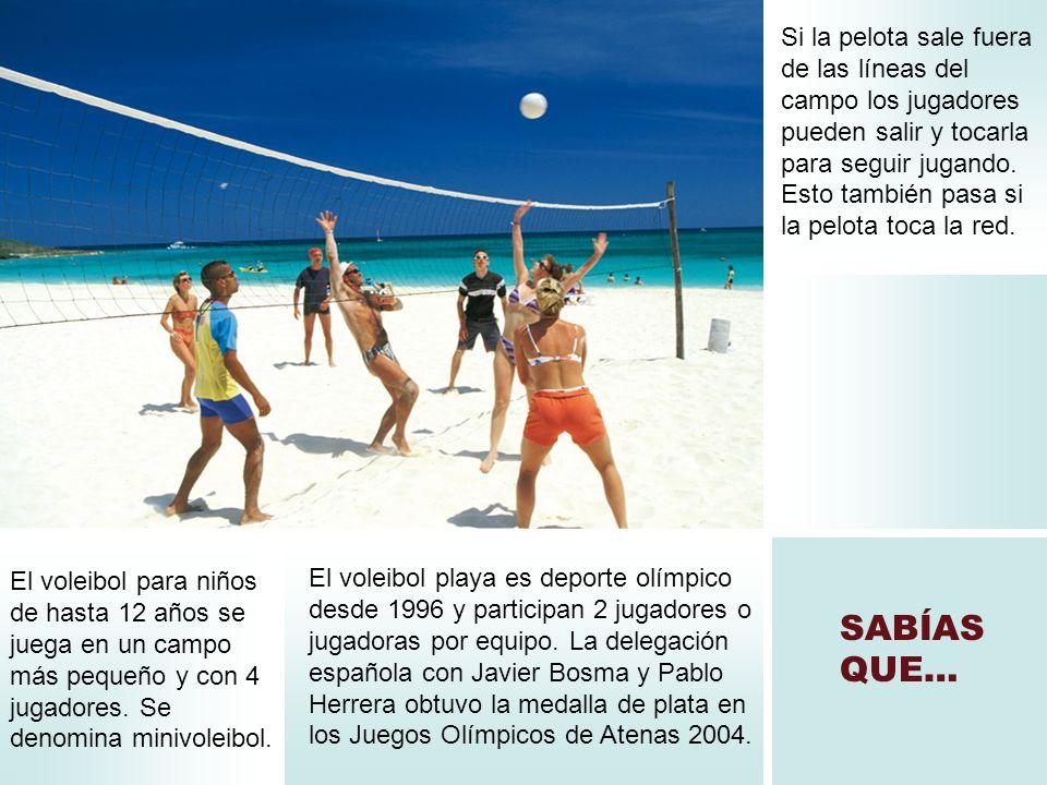 SABÍAS QUE… El voleibol para niños de hasta 12 años se juega en un campo más pequeño y con 4 jugadores. Se denomina minivoleibol. El voleibol playa es