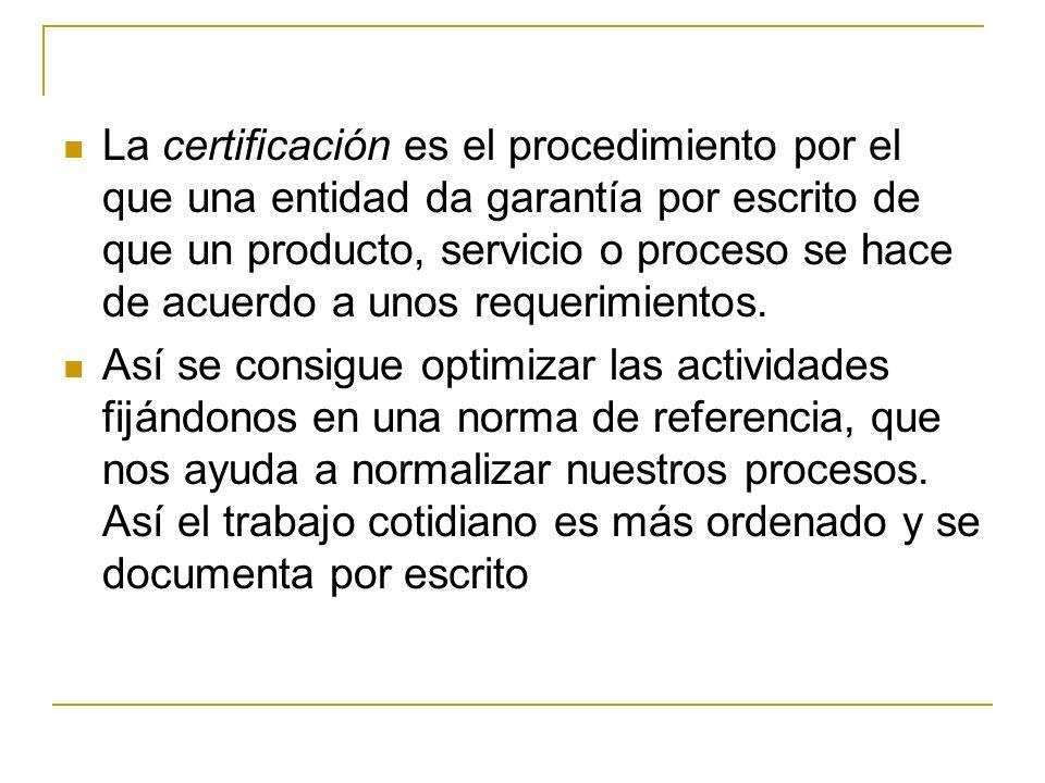 La certificación es el procedimiento por el que una entidad da garantía por escrito de que un producto, servicio o proceso se hace de acuerdo a unos r