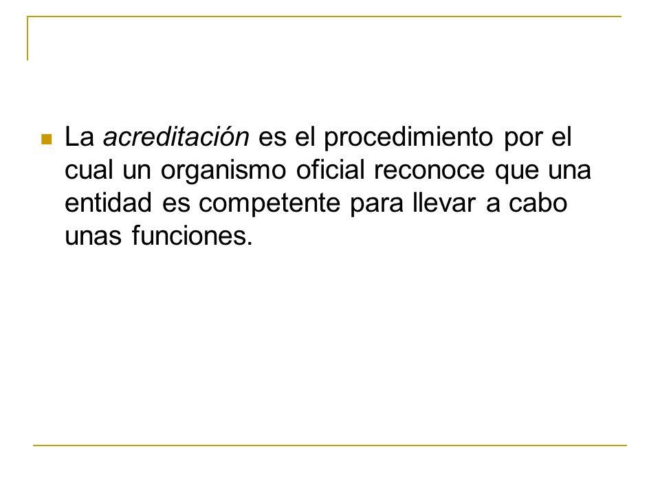 La acreditación es el procedimiento por el cual un organismo oficial reconoce que una entidad es competente para llevar a cabo unas funciones.