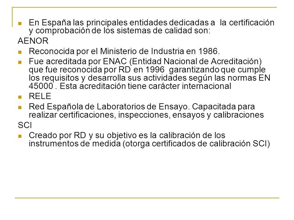 En España las principales entidades dedicadas a la certificación y comprobación de los sistemas de calidad son: AENOR Reconocida por el Ministerio de