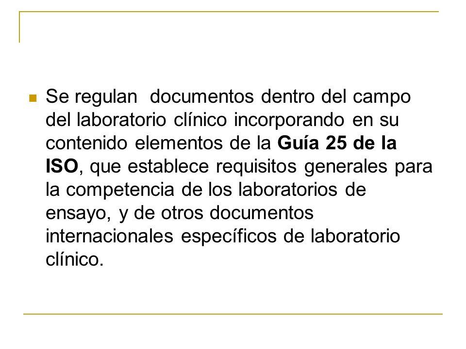 Se regulan documentos dentro del campo del laboratorio clínico incorporando en su contenido elementos de la Guía 25 de la ISO, que establece requisito