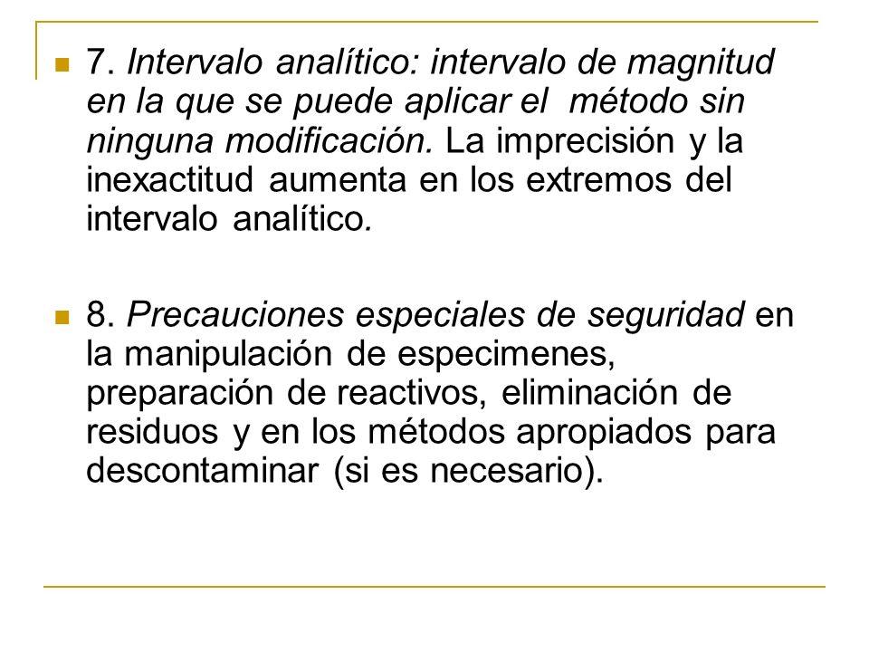 7. Intervalo analítico: intervalo de magnitud en la que se puede aplicar el método sin ninguna modificación. La imprecisión y la inexactitud aumenta e