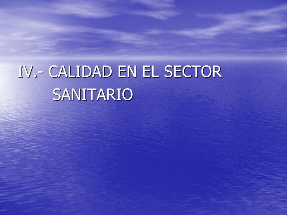 IV.- CALIDAD EN EL SECTOR SANITARIO SANITARIO