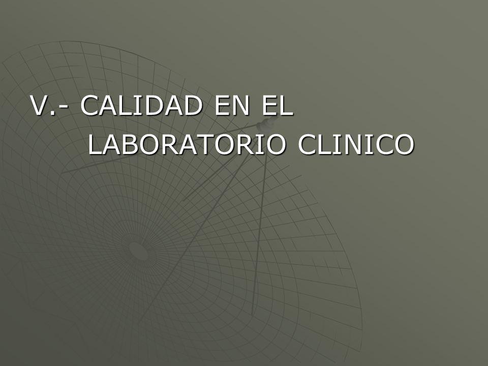 V.- CALIDAD EN EL LABORATORIO CLINICO LABORATORIO CLINICO