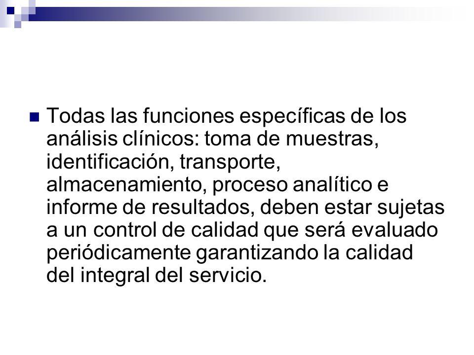 Todas las funciones específicas de los análisis clínicos: toma de muestras, identificación, transporte, almacenamiento, proceso analítico e informe de