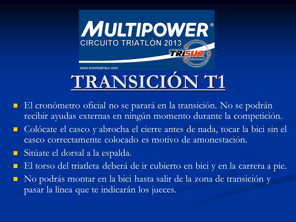 TRANSICIÓN T1 TRANSICIÓN T1 El cronómetro oficial no se parará en la transición. No se podrán recibir ayudas externas en ningún momento durante la com