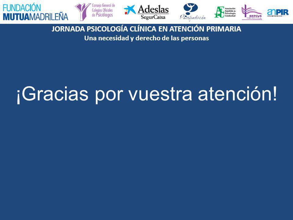 JORNADA PSICOLOGÍA CLÍNICA EN ATENCIÓN PRIMARIA Una necesidad y derecho de las personas ¡Gracias por vuestra atención!