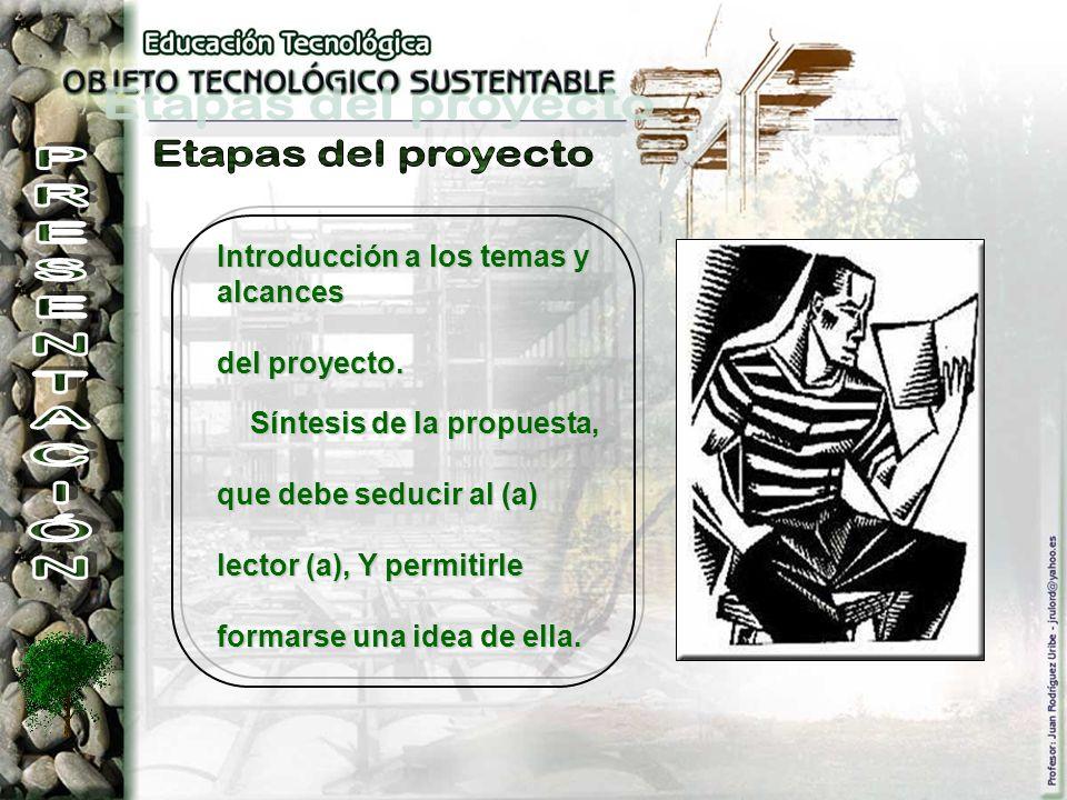 Introducción a los temas y alcances del proyecto. Síntesis de la propuesta, que debe seducir al (a) lector (a), Y permitirle formarse una idea de ella