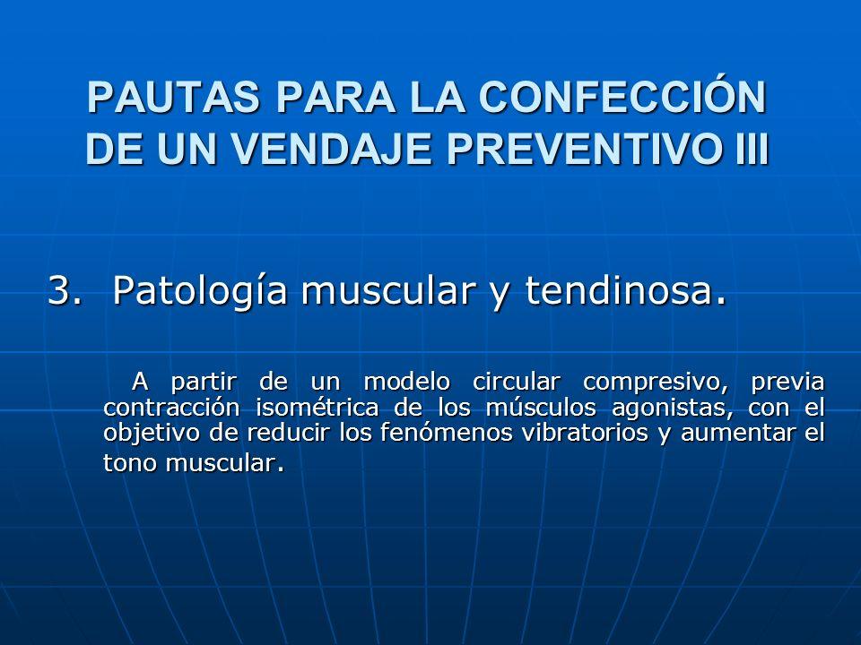 PAUTAS PARA LA CONFECCIÓN DE UN VENDAJE PREVENTIVO III 3. Patología muscular y tendinosa. A partir de un modelo circular compresivo, previa contracció