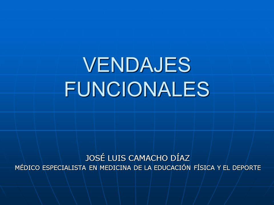 VENDAJES FUNCIONALES JOSÉ LUIS CAMACHO DÍAZ MÉDICO ESPECIALISTA EN MEDICINA DE LA EDUCACIÓN FÍSICA Y EL DEPORTE