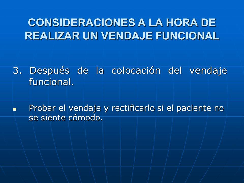 CONSIDERACIONES A LA HORA DE REALIZAR UN VENDAJE FUNCIONAL 3. Después de la colocación del vendaje funcional. Probar el vendaje y rectificarlo si el p
