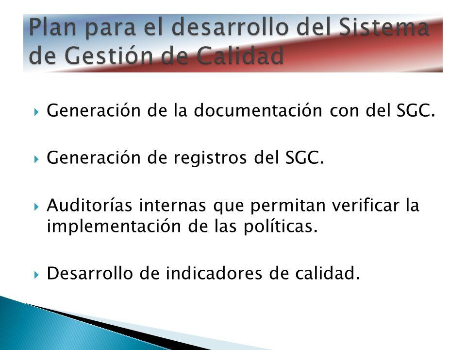 Generación de la documentación con del SGC. Generación de registros del SGC. Auditorías internas que permitan verificar la implementación de las polít