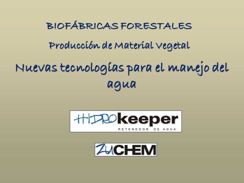 Nuevas tecnologías para el manejo del agua BIOFÁBRICAS FORESTALES Producción de Material Vegetal