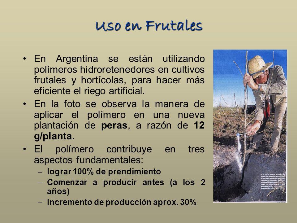 Uso en Frutales En Argentina se están utilizando polímeros hidroretenedores en cultivos frutales y hortícolas, para hacer más eficiente el riego artif