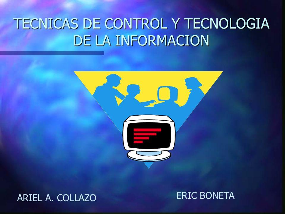 TECNICAS DE CONTROL Y TECNOLOGIA DE LA INFORMACION ARIEL A. COLLAZO ERIC BONETA