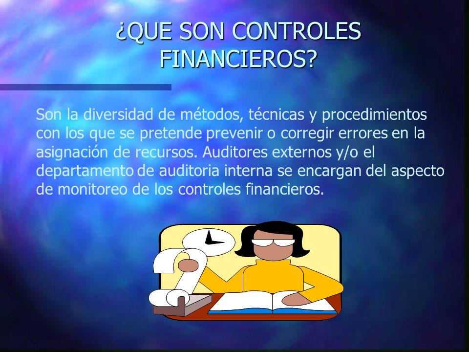 ¿QUE SON CONTROLES FINANCIEROS? Son la diversidad de métodos, técnicas y procedimientos con los que se pretende prevenir o corregir errores en la asig