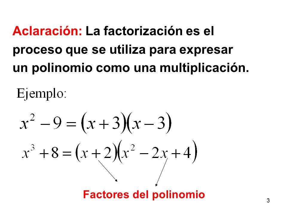 3 Aclaración: La factorización es el proceso que se utiliza para expresar un polinomio como una multiplicación.