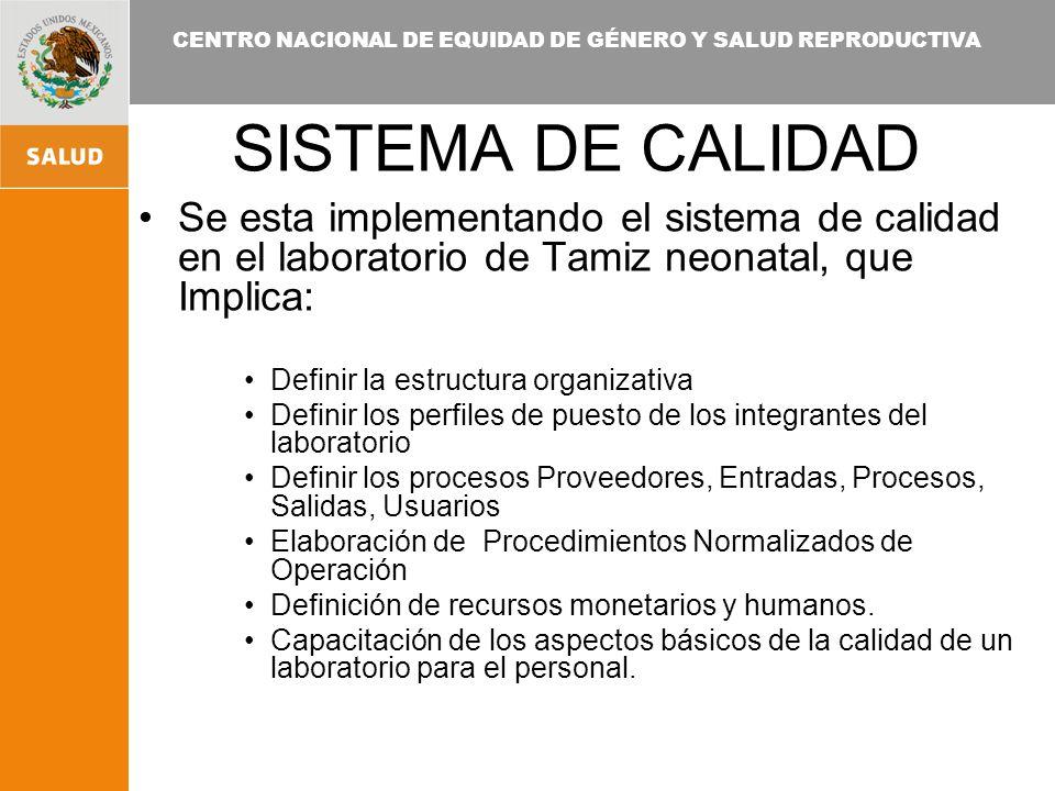 CENTRO NACIONAL DE EQUIDAD DE GÉNERO Y SALUD REPRODUCTIVA SISTEMA DE CALIDAD Se esta implementando el sistema de calidad en el laboratorio de Tamiz ne