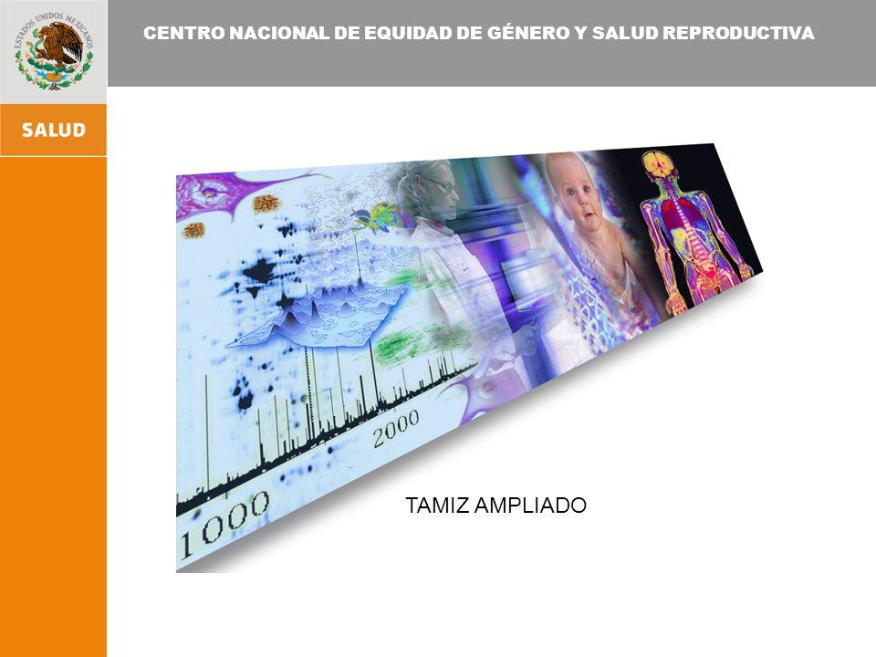 CENTRO NACIONAL DE EQUIDAD DE GÉNERO Y SALUD REPRODUCTIVA TAMIZ AMPLIADO