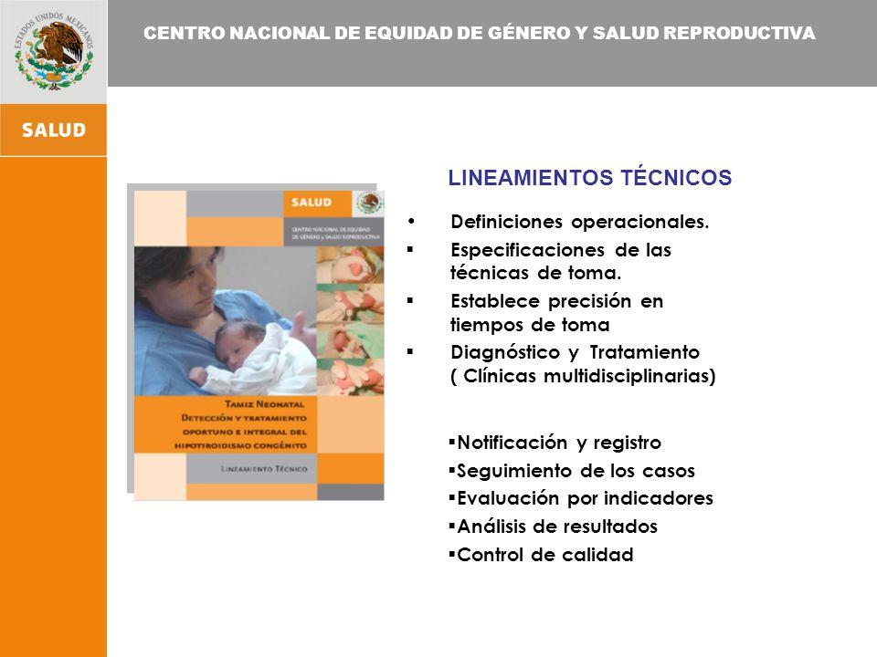 CENTRO NACIONAL DE EQUIDAD DE GÉNERO Y SALUD REPRODUCTIVA UN PROGRAMA DE TAMIZ ES UN SISTEMA QUE INCLUYE SEIS PROCESOS: 1.TAMIZ 2.SEGUIMIENTO A CORTO PLAZO/LARGO PLAZO 3.CONFIRMACION DIAGNÓSTICA 4.MANEJO INTEGRAL 5.EVALUACION 6.EDUCACION Fuente: Newborn Screening Follow –up ; Approved Guide Line CLSI Vol.