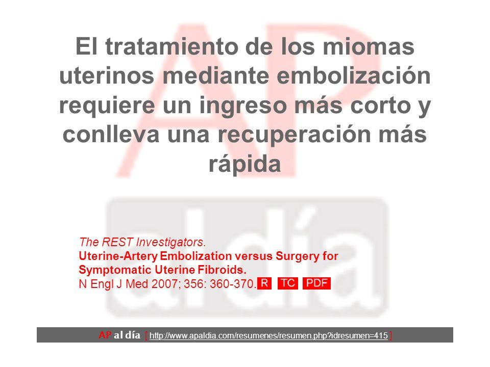 El tratamiento de los miomas uterinos mediante embolización requiere un ingreso más corto y conlleva una recuperación más rápida AP al día [ http://www.apaldia.com/resumenes/resumen.php idresumen=415 ] The REST Investigators.