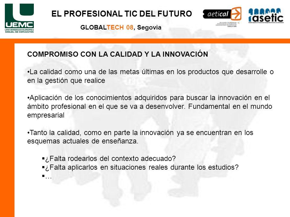 EL PROFESIONAL TIC DEL FUTURO GLOBALTECH 08, Segovia COMPROMISO CON LA CALIDAD Y LA INNOVACIÓN La calidad como una de las metas últimas en los product