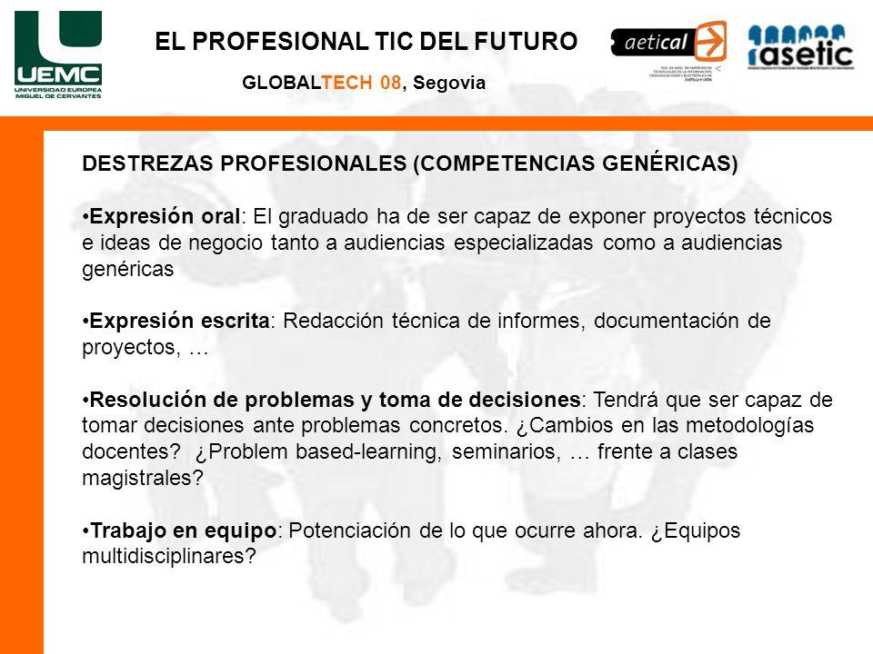 EL PROFESIONAL TIC DEL FUTURO GLOBALTECH 08, Segovia DESTREZAS PROFESIONALES (COMPETENCIAS GENÉRICAS) Expresión oral: El graduado ha de ser capaz de e