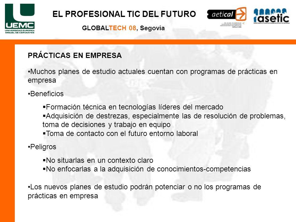 EL PROFESIONAL TIC DEL FUTURO GLOBALTECH 08, Segovia PRÁCTICAS EN EMPRESA Muchos planes de estudio actuales cuentan con programas de prácticas en empr