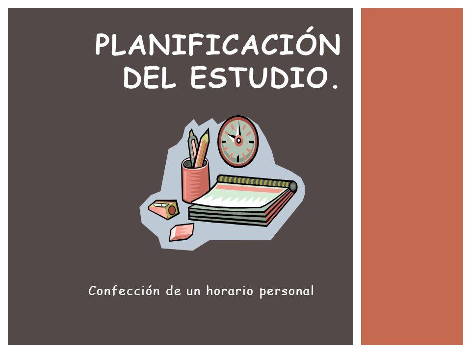 Confección de un horario personal PLANIFICACIÓN DEL ESTUDIO.