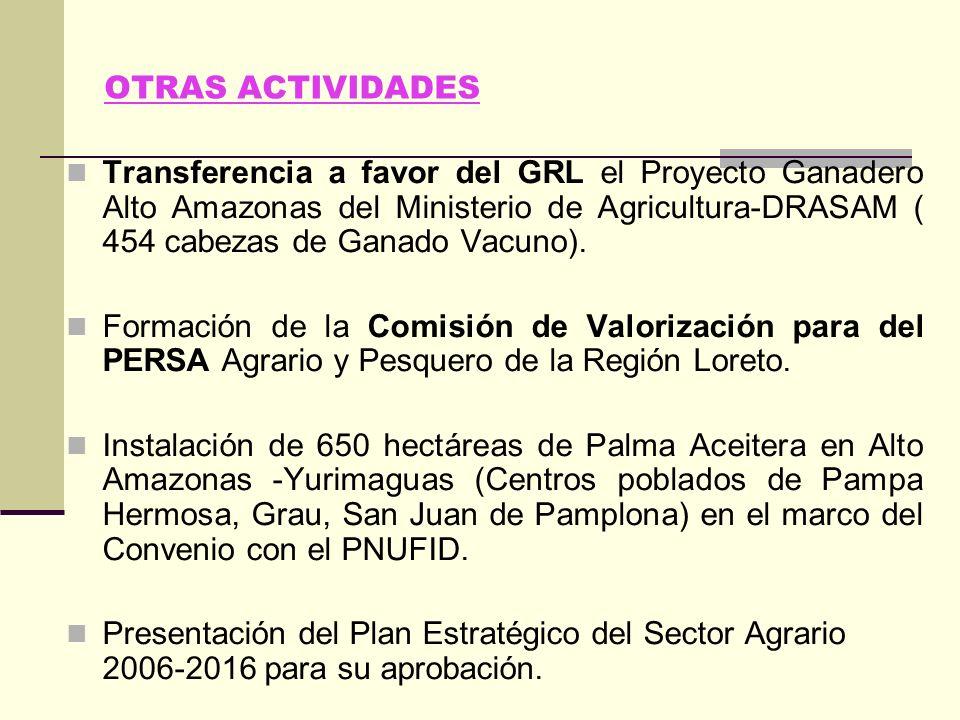 OTRAS ACTIVIDADES Transferencia a favor del GRL el Proyecto Ganadero Alto Amazonas del Ministerio de Agricultura-DRASAM ( 454 cabezas de Ganado Vacuno).
