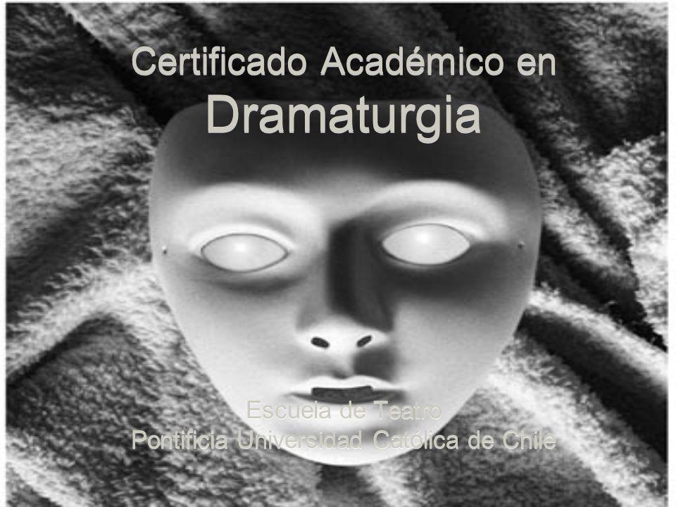 Escuela de Teatro Pontificia Universidad Católica de Chile Escuela de Teatro Pontificia Universidad Católica de Chile Certificado Académico en Dramaturgia
