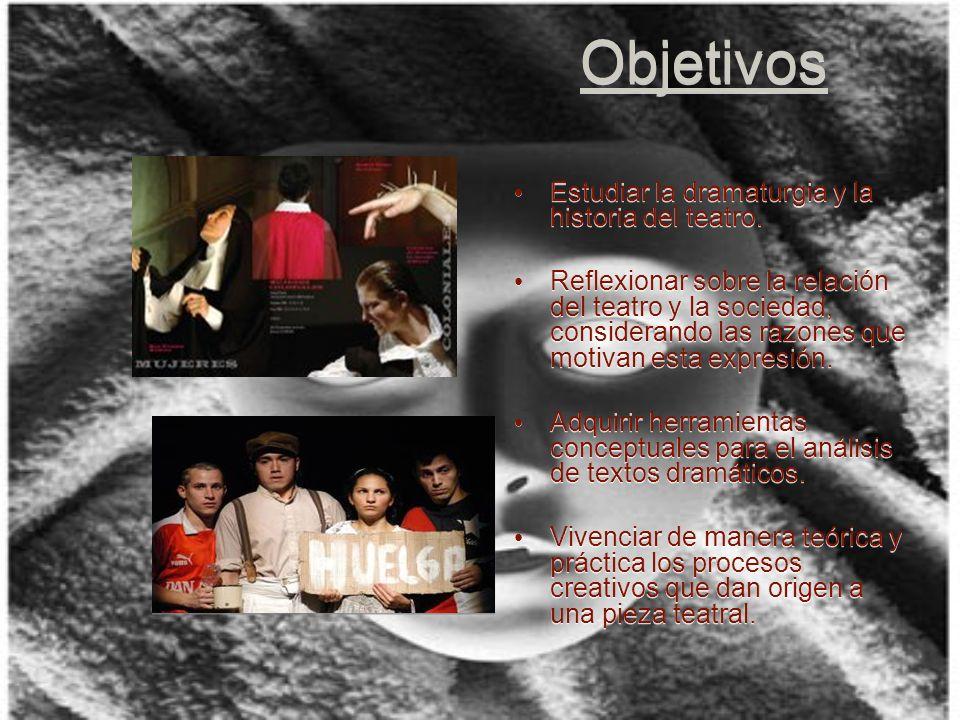 Objetivos Estudiar la dramaturgia y la historia del teatro.