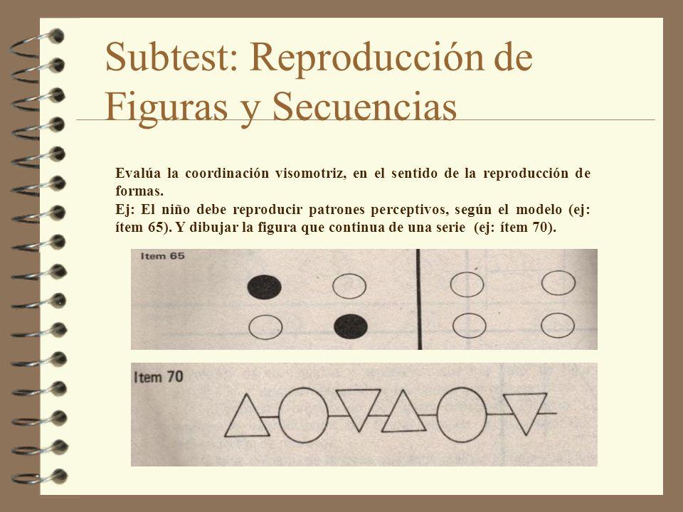 Subtest: Reproducción de Figuras y Secuencias Evalúa la coordinación visomotriz, en el sentido de la reproducción de formas. Ej: El niño debe reproduc