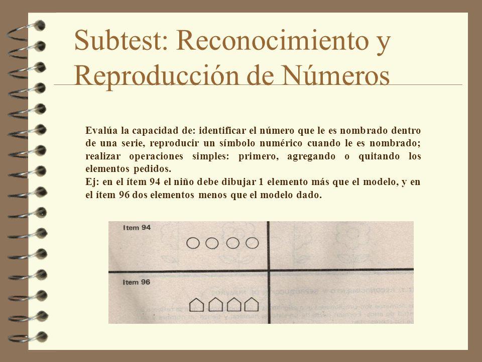 Subtest: Reconocimiento y Reproducción de Números Evalúa la capacidad de: identificar el número que le es nombrado dentro de una serie, reproducir un