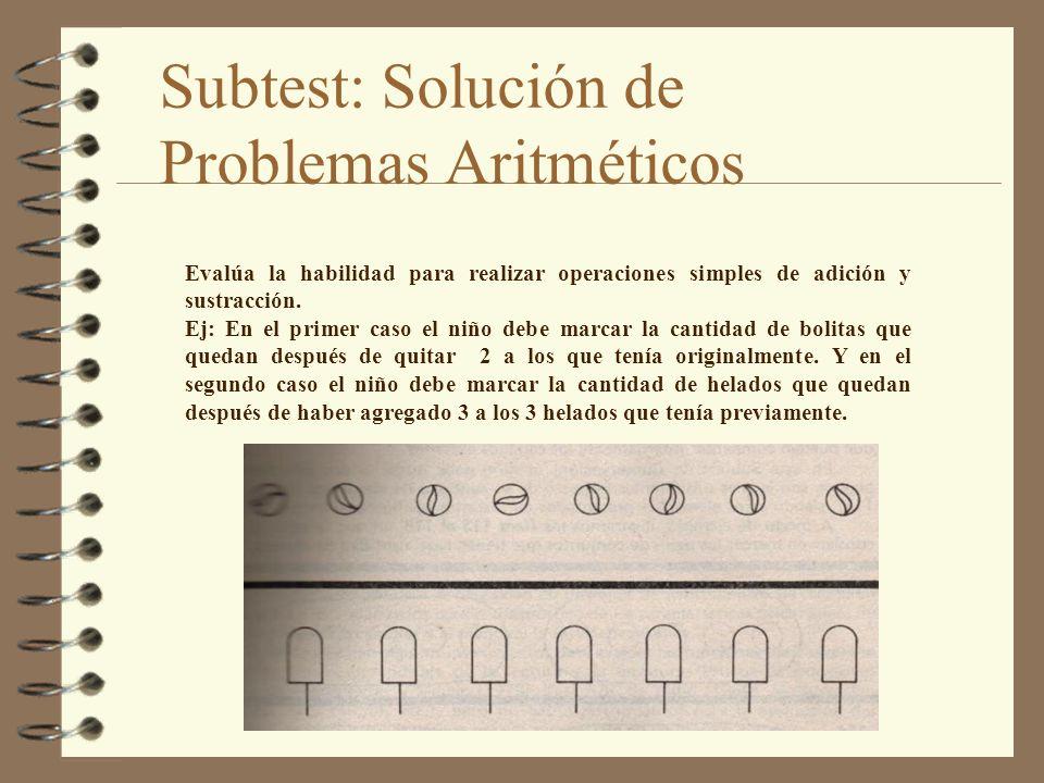 Subtest: Solución de Problemas Aritméticos Evalúa la habilidad para realizar operaciones simples de adición y sustracción. Ej: En el primer caso el ni
