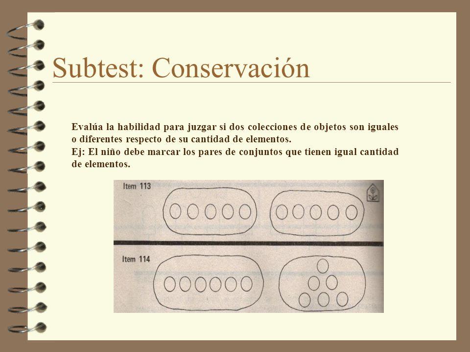 Subtest: Conservación Evalúa la habilidad para juzgar si dos colecciones de objetos son iguales o diferentes respecto de su cantidad de elementos. Ej: