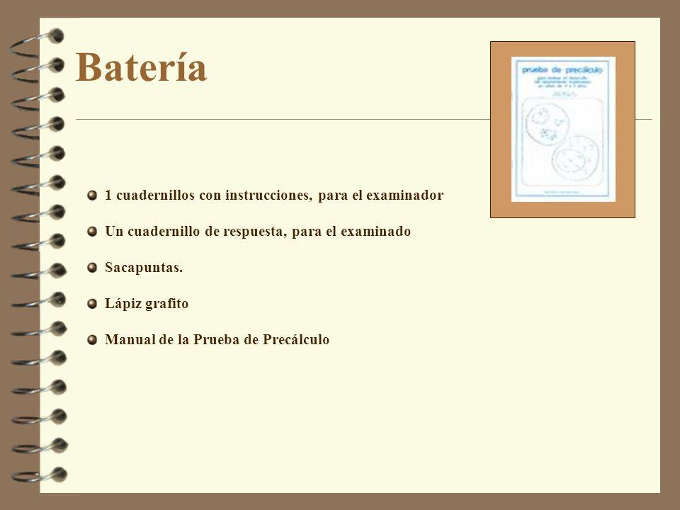 Batería 1 cuadernillos con instrucciones, para el examinador Un cuadernillo de respuesta, para el examinado Sacapuntas. Lápiz grafito Manual de la Pru