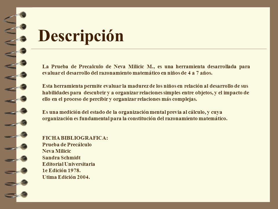 Descripción La Prueba de Precalculo de Neva Milicic M., es una herramienta desarrollada para evaluar el desarrollo del razonamiento matemático en niño