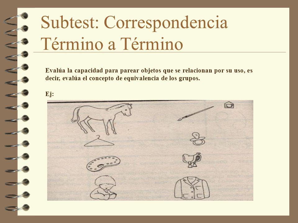 Subtest: Correspondencia Término a Término Evalúa la capacidad para parear objetos que se relacionan por su uso, es decir, evalúa el concepto de equiv