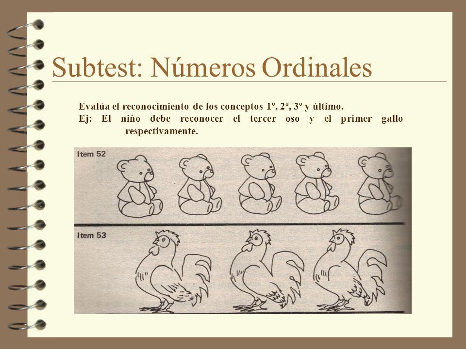 Subtest: Números Ordinales Evalúa el reconocimiento de los conceptos 1º, 2º, 3º y último. Ej: El niño debe reconocer el tercer oso y el primer gallo r