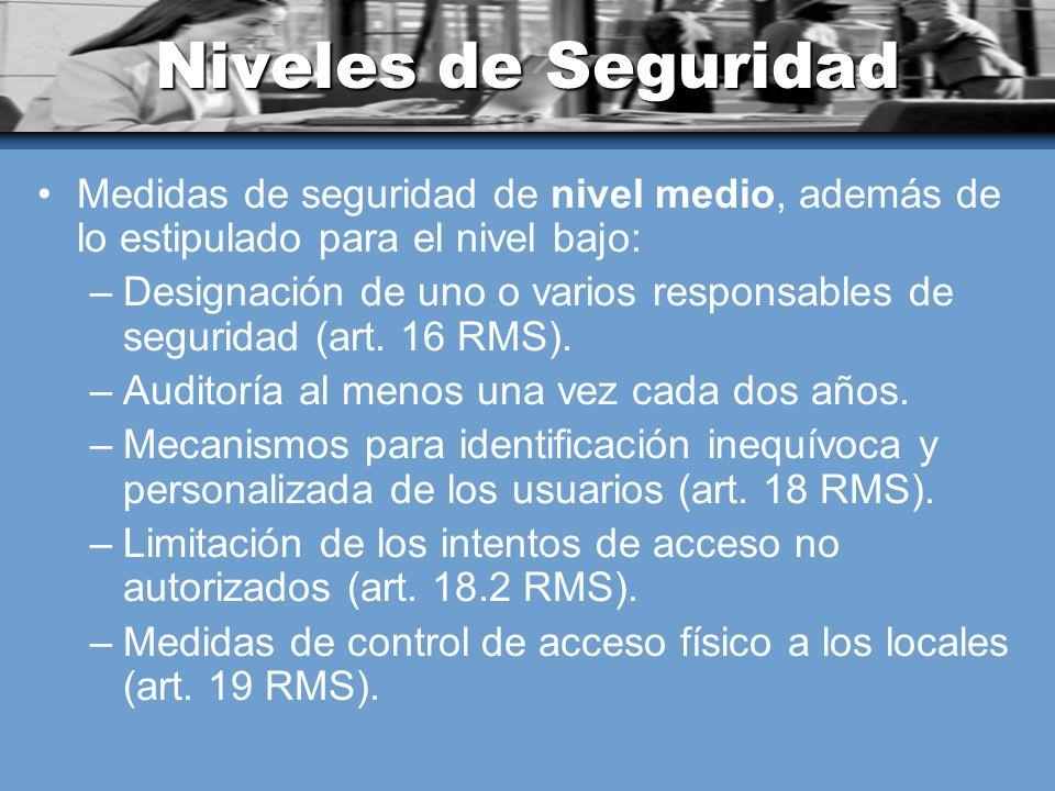 Niveles de Seguridad Medidas de seguridad de nivel medio, además de lo estipulado para el nivel bajo: –Designación de uno o varios responsables de seguridad (art.