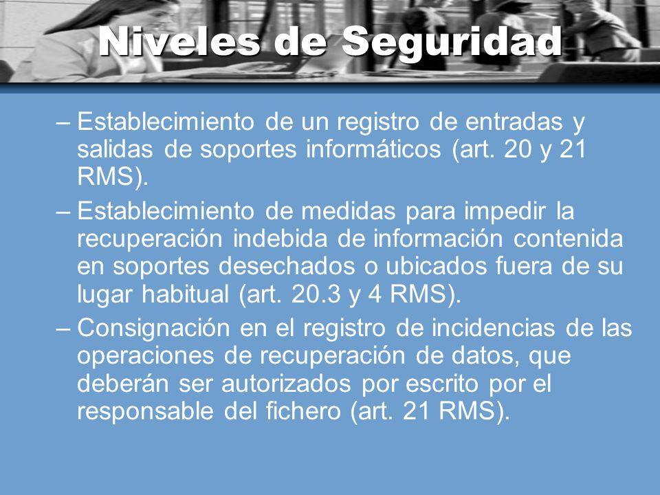 Niveles de Seguridad –Establecimiento de un registro de entradas y salidas de soportes informáticos (art. 20 y 21 RMS). –Establecimiento de medidas pa