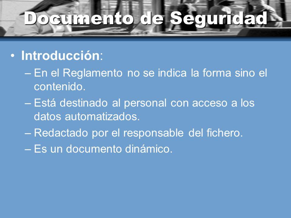 Documento de Seguridad Introducción: –En el Reglamento no se indica la forma sino el contenido. –Está destinado al personal con acceso a los datos aut