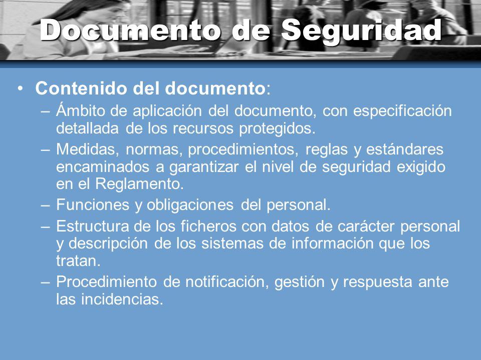 Documento de Seguridad Contenido del documento: –Ámbito de aplicación del documento, con especificación detallada de los recursos protegidos. –Medidas