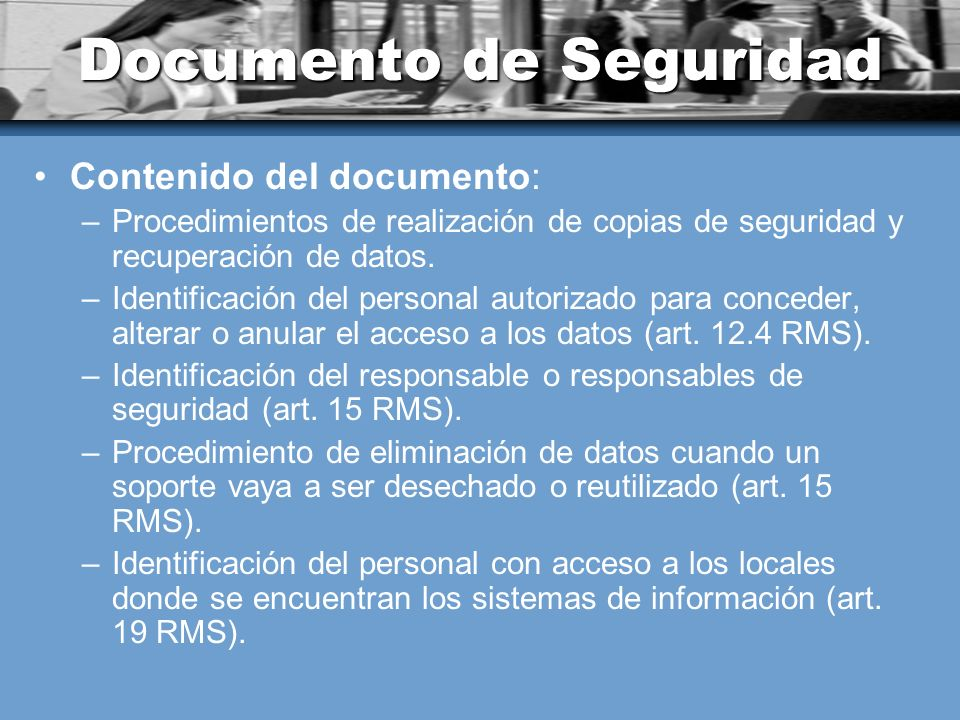 Documento de Seguridad Contenido del documento: –Procedimientos de realización de copias de seguridad y recuperación de datos. –Identificación del per