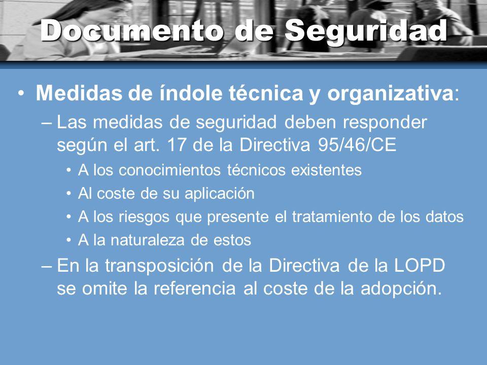 Documento de Seguridad Medidas de índole técnica y organizativa: –Las medidas de seguridad deben responder según el art. 17 de la Directiva 95/46/CE A