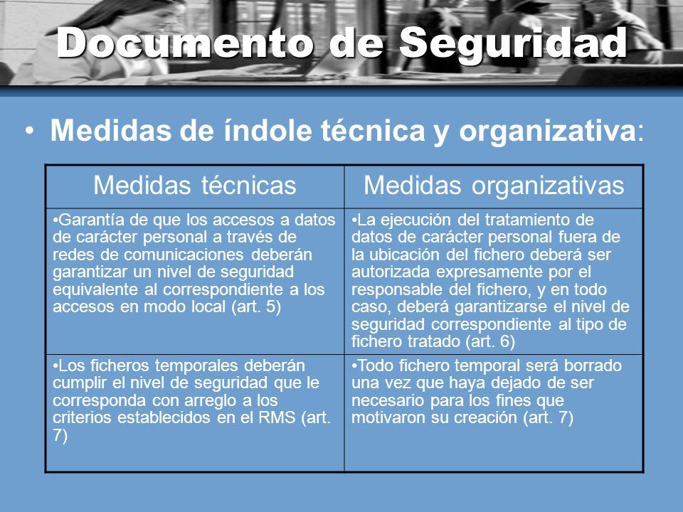 Documento de Seguridad Medidas de índole técnica y organizativa: Medidas técnicasMedidas organizativas Garantía de que los accesos a datos de carácter personal a través de redes de comunicaciones deberán garantizar un nivel de seguridad equivalente al correspondiente a los accesos en modo local (art.