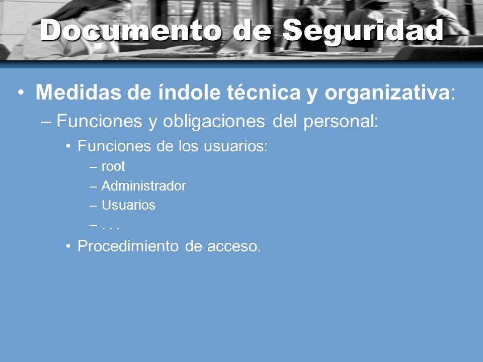 Documento de Seguridad Medidas de índole técnica y organizativa: –Funciones y obligaciones del personal: Funciones de los usuarios: –root –Administrador –Usuarios –...